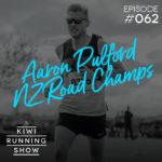 Kiwi Running Show - 062 - Aaron Pulford & NZ Road Champs