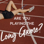 Are you playing the long game?