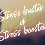 How to Spot the Difference: Stress Buster or Stress Booster?