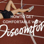 How to get Comfortable with Discomfort